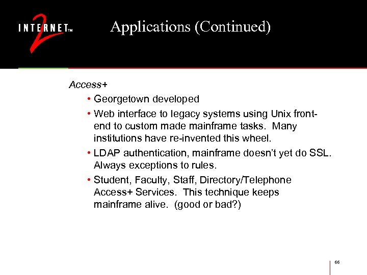 Applications (Continued) Access+ • Georgetown developed • Web interface to legacy systems using Unix