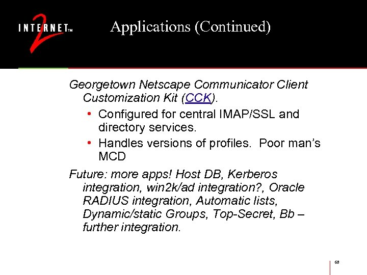 Applications (Continued) Georgetown Netscape Communicator Client Customization Kit (CCK). • Configured for central IMAP/SSL