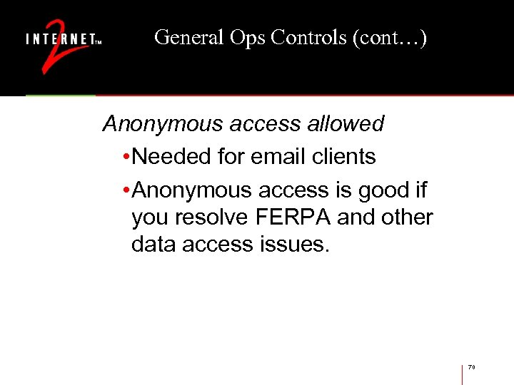 General Ops Controls (cont…) Anonymous access allowed • Needed for email clients • Anonymous