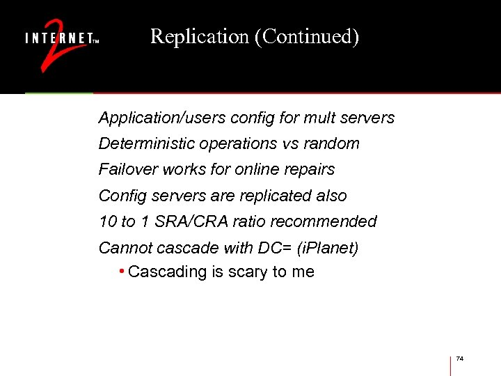 Replication (Continued) Application/users config for mult servers Deterministic operations vs random Failover works for