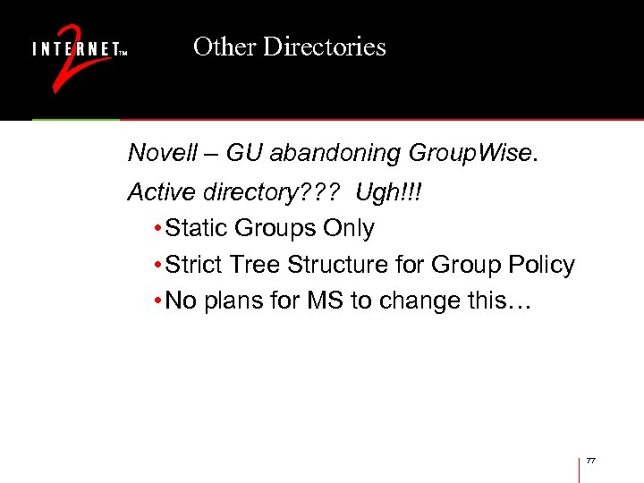 Other Directories Novell – GU abandoning Group. Wise. Active directory? ? ? Ugh!!! •
