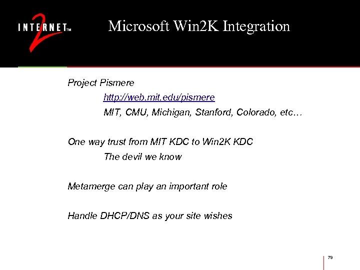Microsoft Win 2 K Integration Project Pismere http: //web. mit. edu/pismere MIT, CMU, Michigan,