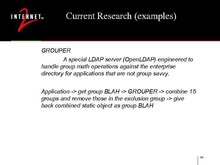 Current Research (examples) GROUPER A special LDAP server (Open. LDAP) engineered to handle group