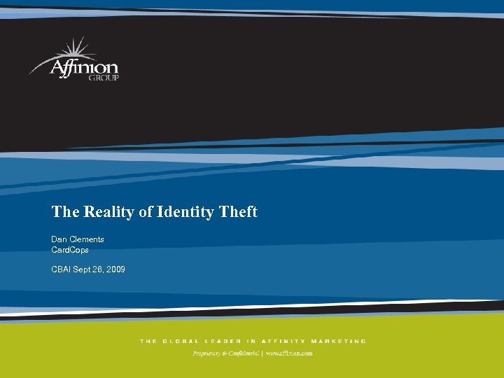 The Reality of Identity Theft Dan Clements Card. Cops CBAI Sept 26, 2009