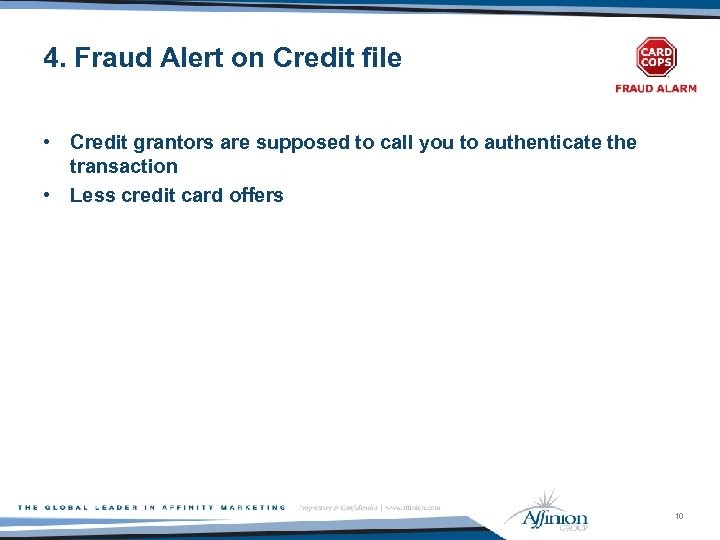 4. Fraud Alert on Credit file • Credit grantors are supposed to call you