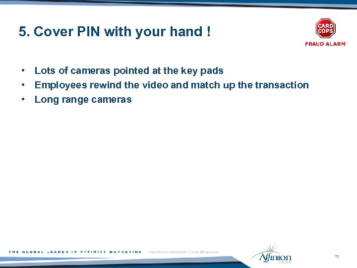 5. Cover PIN with your hand ! • Lots of cameras pointed at the
