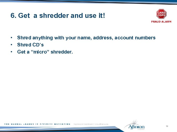 6. Get a shredder and use it! • Shred anything with your name, address,