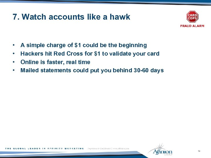 7. Watch accounts like a hawk • • A simple charge of $1 could