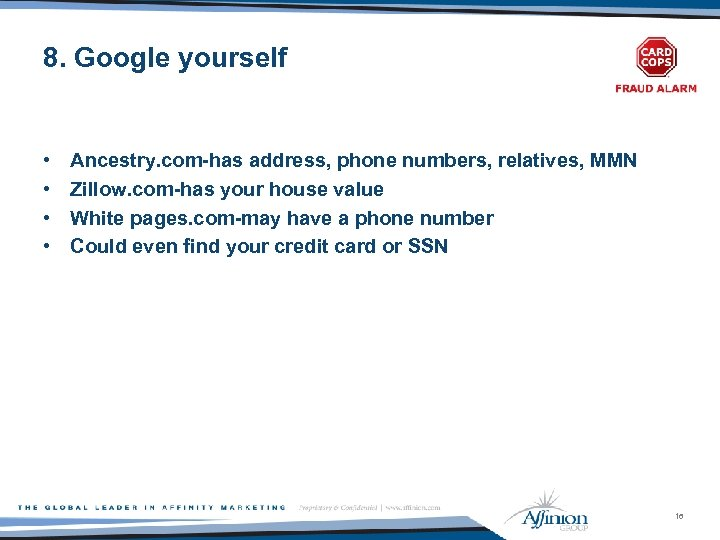 8. Google yourself • • Ancestry. com-has address, phone numbers, relatives, MMN Zillow. com-has