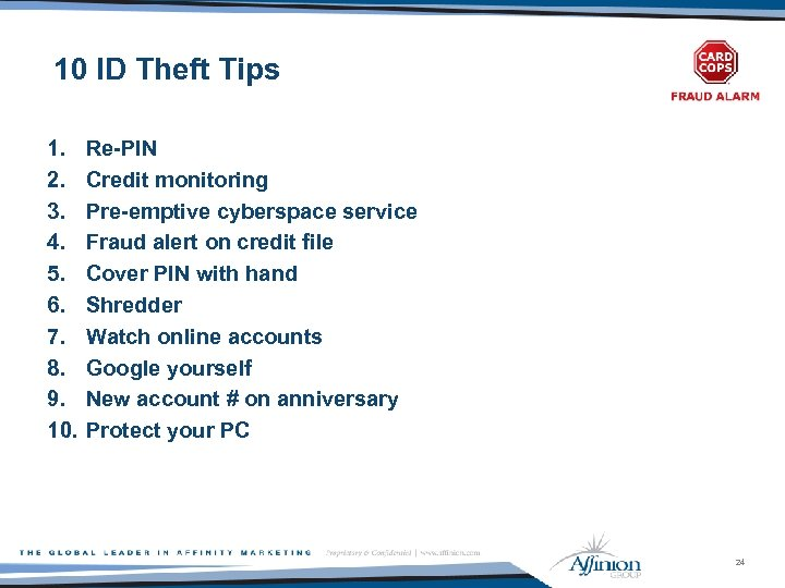 10 ID Theft Tips 1. 2. 3. 4. 5. 6. 7. 8. 9. 10.