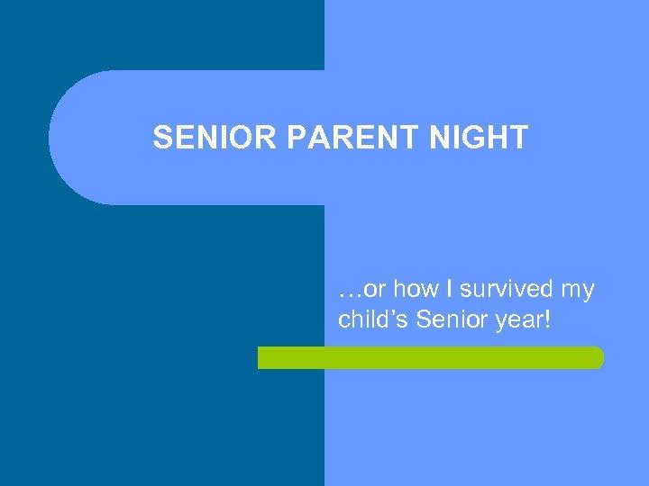 SENIOR PARENT NIGHT …or how I survived my child's Senior year!