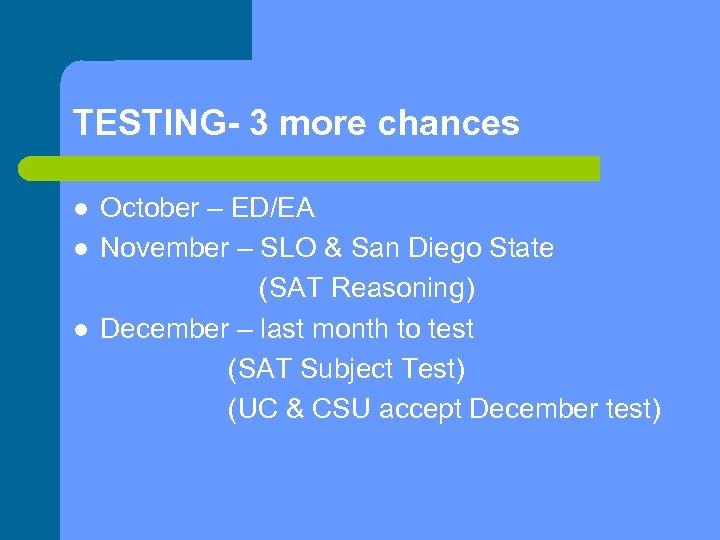 TESTING- 3 more chances l l l October – ED/EA November – SLO &