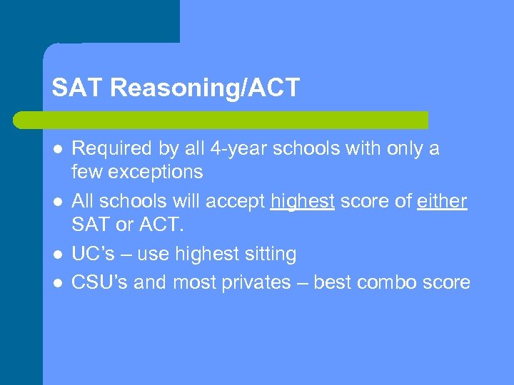 SAT Reasoning/ACT l l Required by all 4 -year schools with only a few
