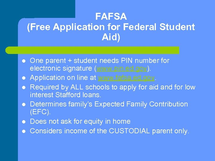 FAFSA (Free Application for Federal Student Aid) l l l One parent + student