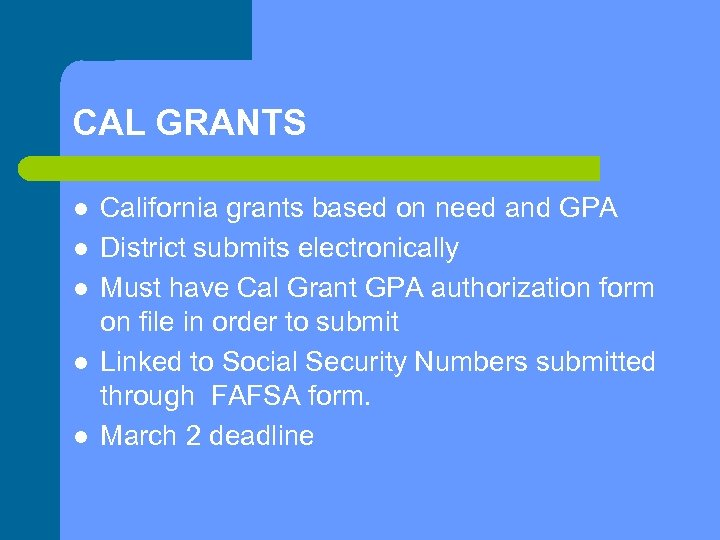 CAL GRANTS l l l California grants based on need and GPA District submits