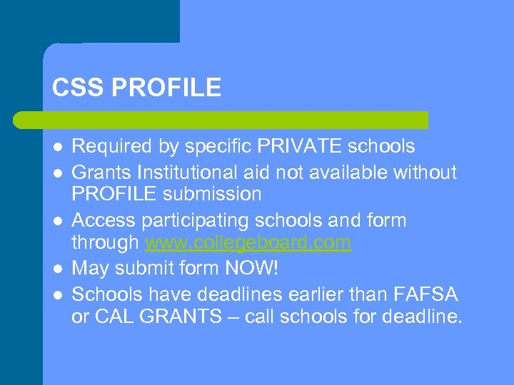 CSS PROFILE l l l Required by specific PRIVATE schools Grants Institutional aid not