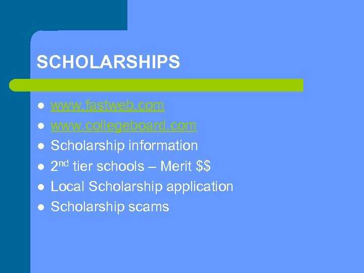 SCHOLARSHIPS l l l www. fastweb. com www. collegeboard. com Scholarship information 2 nd