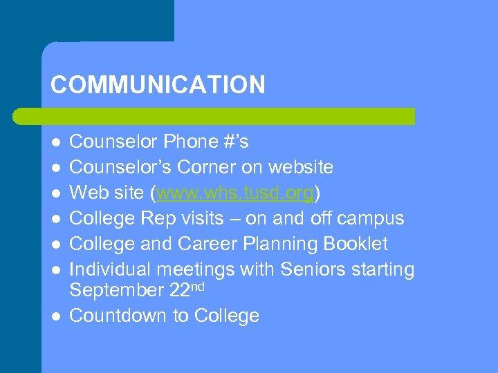 COMMUNICATION l l l l Counselor Phone #'s Counselor's Corner on website Web site
