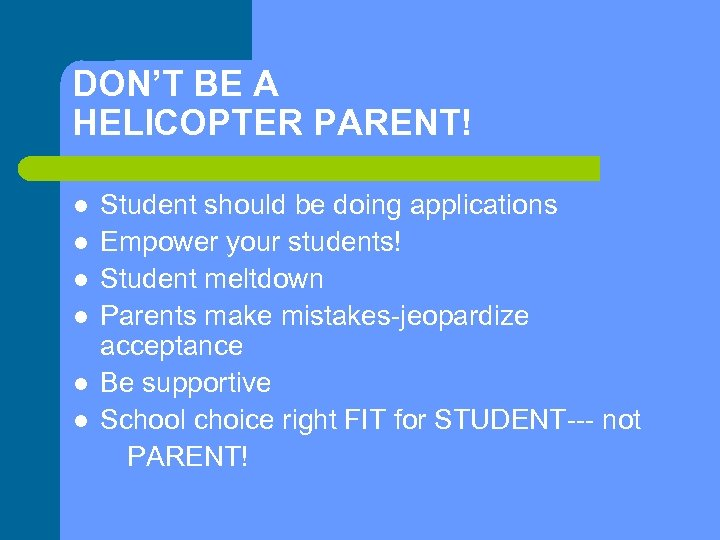 DON'T BE A HELICOPTER PARENT! l l l Student should be doing applications Empower