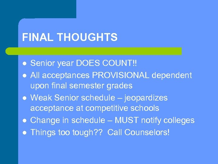 FINAL THOUGHTS l l l Senior year DOES COUNT!! All acceptances PROVISIONAL dependent upon