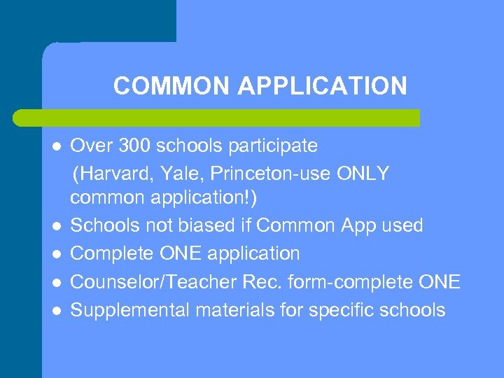 COMMON APPLICATION l l l Over 300 schools participate (Harvard, Yale, Princeton-use ONLY common