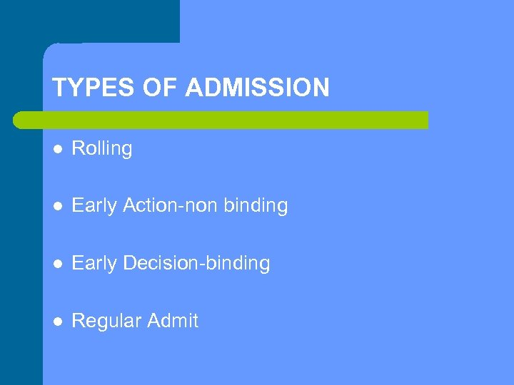 TYPES OF ADMISSION l Rolling l Early Action-non binding l Early Decision-binding l Regular