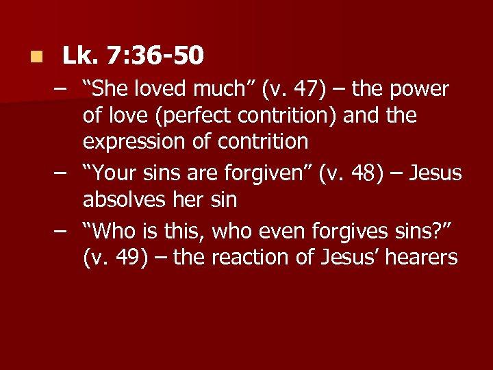 """n Lk. 7: 36 -50 – """"She loved much"""" (v. 47) – the power"""