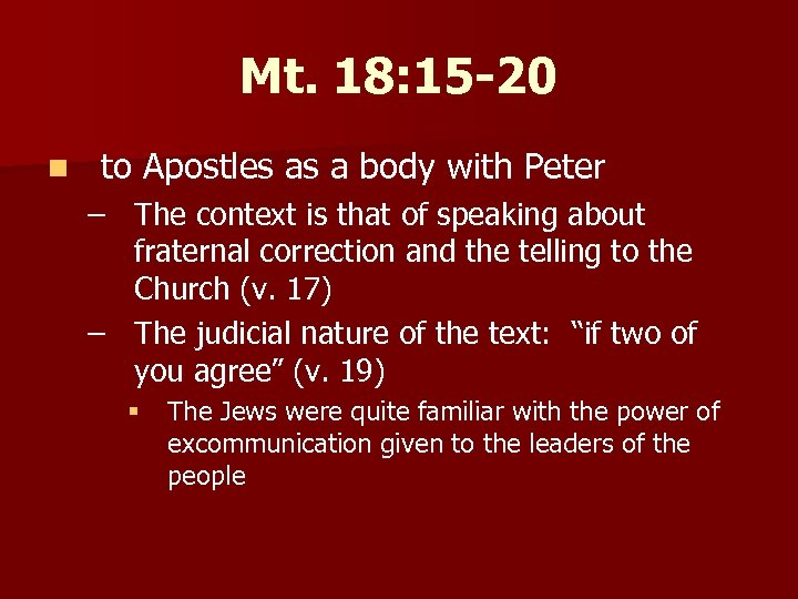Mt. 18: 15 -20 n to Apostles as a body with Peter – The