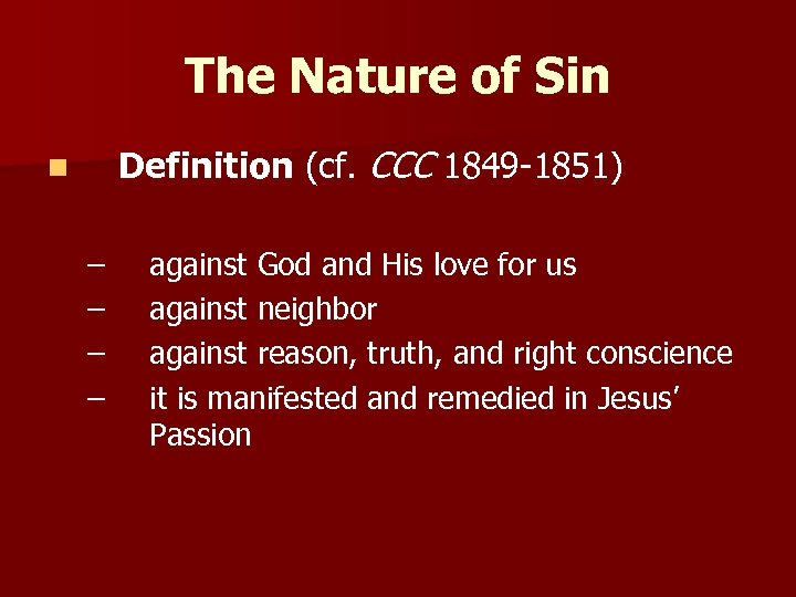The Nature of Sin Definition (cf. CCC 1849 -1851) n – – against God