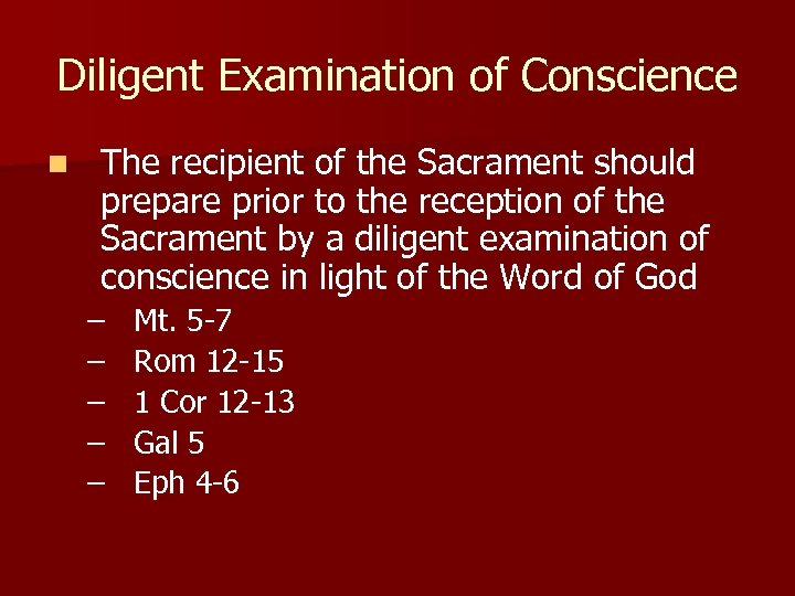Diligent Examination of Conscience n The recipient of the Sacrament should prepare prior to