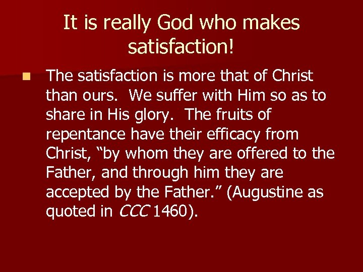 It is really God who makes satisfaction! n The satisfaction is more that of