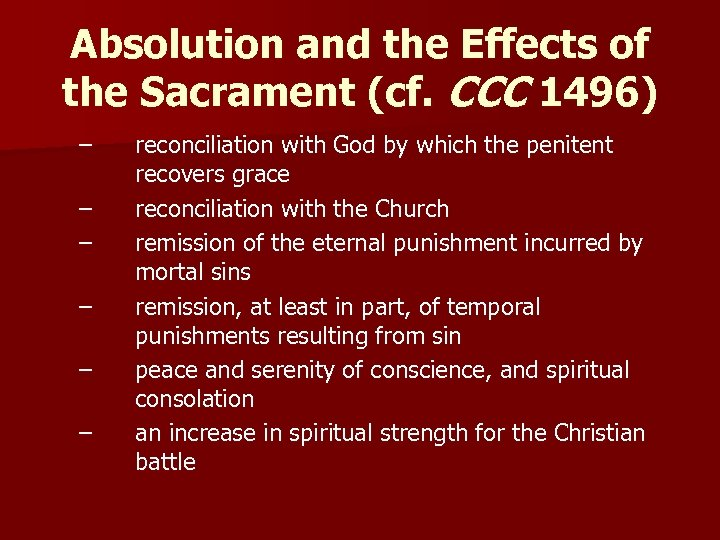 Absolution and the Effects of the Sacrament (cf. CCC 1496) – – – reconciliation