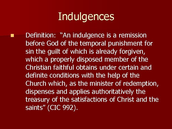 """Indulgences n Definition: """"An indulgence is a remission before God of the temporal punishment"""