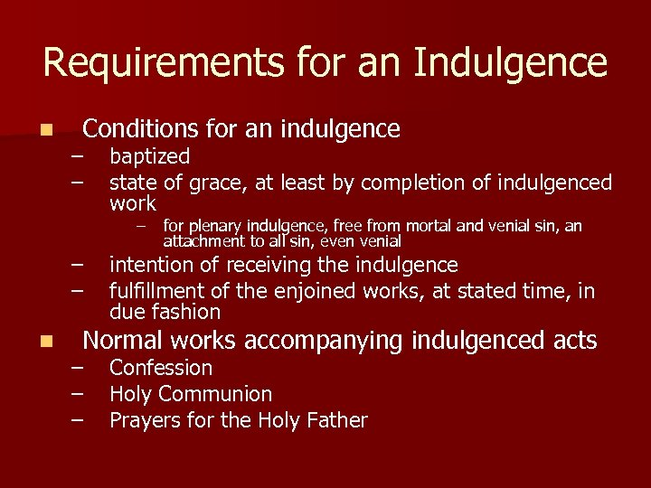 Requirements for an Indulgence n Conditions for an indulgence – – baptized state of