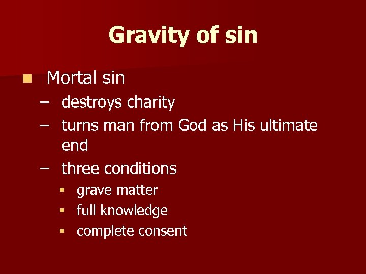 Gravity of sin n Mortal sin – destroys charity – turns man from God