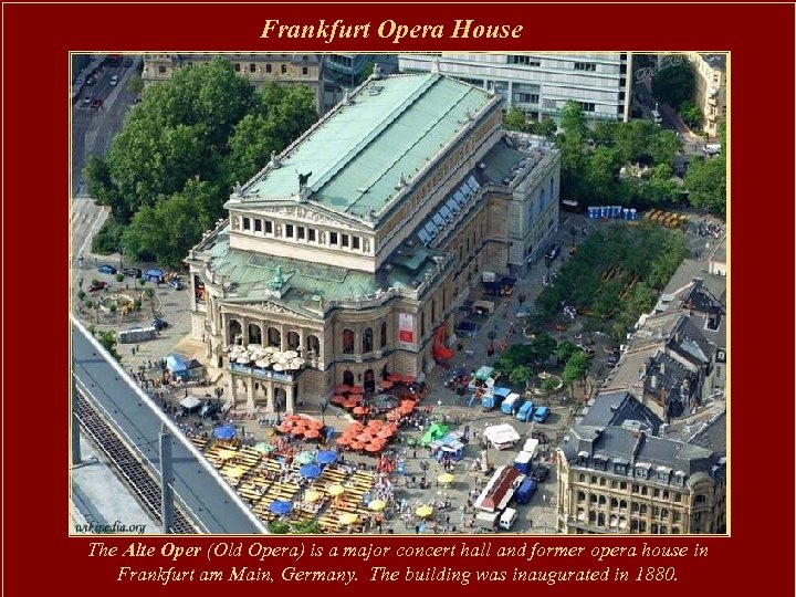 Frankfurt Opera House The Alte Oper (Old Opera) is a major concert hall and