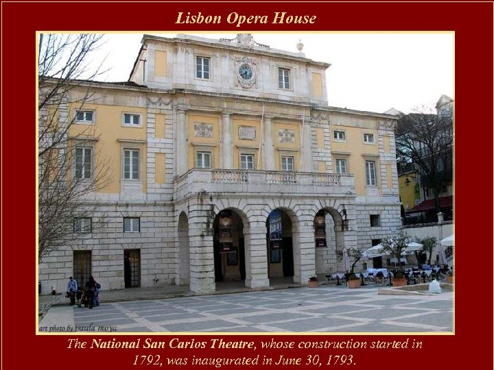 Lisbon Opera House The National San Carlos Theatre, whose construction started in 1792, was