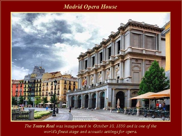 Madrid Opera House The Teatro Real was inaugurated in October 10, 1850 and is