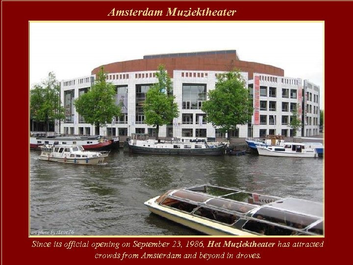 Amsterdam Muziektheater Since its official opening on September 23, 1986, Het Muziektheater has attracted