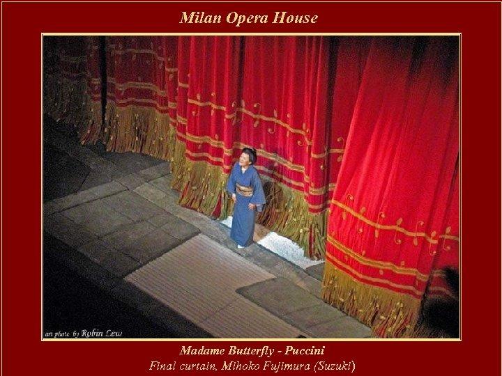 Milan Opera House Madame Butterfly - Puccini Final curtain, Mihoko Fujimura (Suzuki)