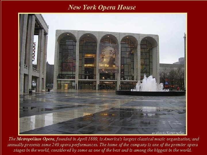 New York Opera House The Metropolitan Opera, founded in April 1880, is America's largest