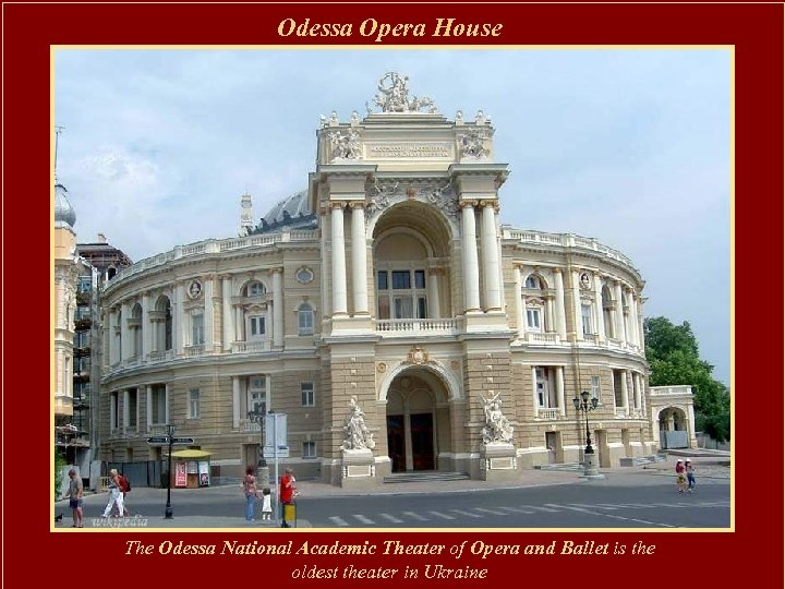 Odessa Opera House The Odessa National Academic Theater of Opera and Ballet is the
