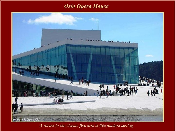 Oslo Opera House A return to the classic fine arts in this modern setting