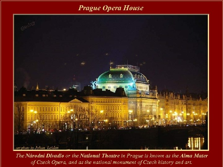 Prague Opera House The Národní Divadlo or the National Theatre in Prague is known