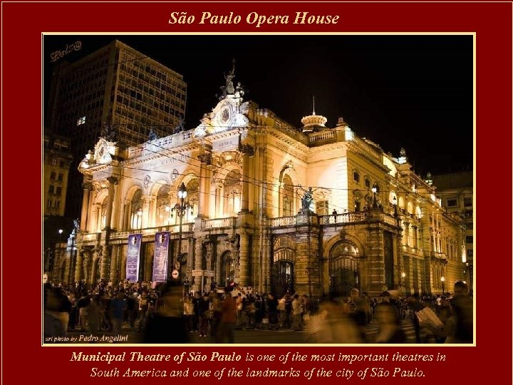 São Paulo Opera House Municipal Theatre of São Paulo is one of the most