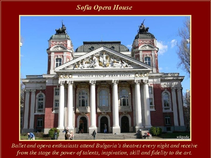 Sofia Opera House Ballet and opera enthusiasts attend Bulgaria's theatres every night and receive
