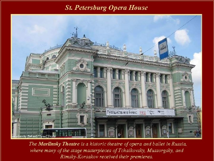St. Petersburg Opera House The Mariinsky Theatre is a historic theatre of opera and