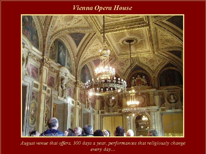 Vienna Opera House August venue that offers, 300 days a year, performances that religiously