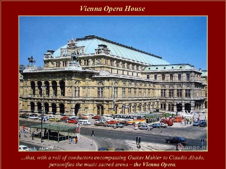 Vienna Opera House . . . that, with a roll of conductors encompassing Gustav