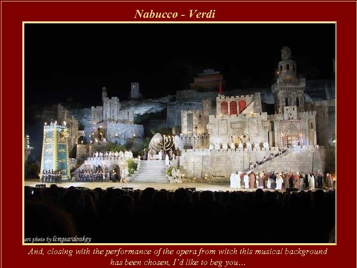 Nabucco - Verdi And, closing with the performance of the opera from witch this